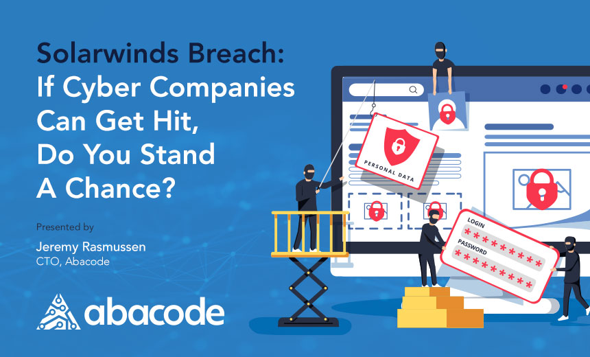 Live Webinar | SolarWinds Breach: If Cyber Companies Can Get Hit, Do You Stand A Chance?